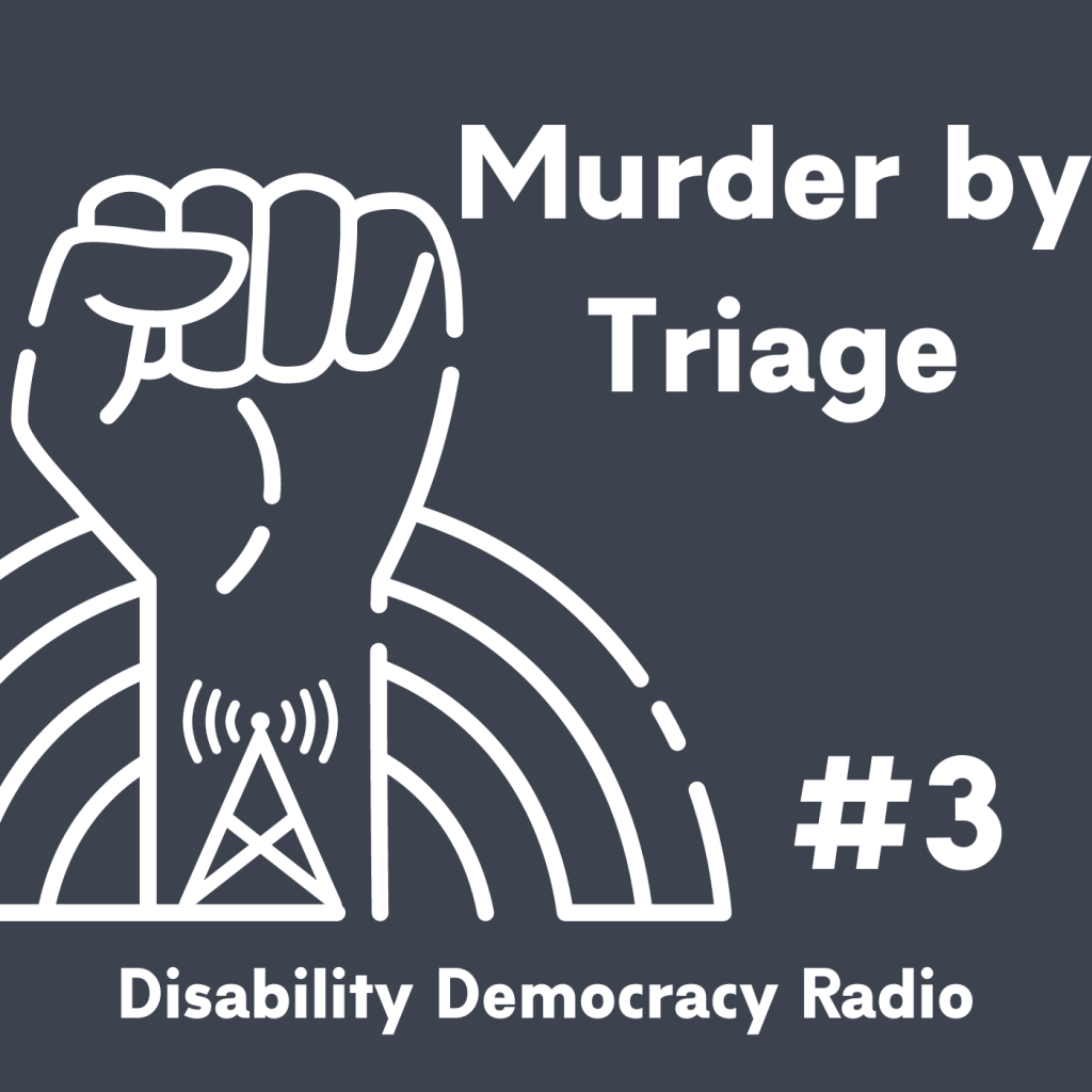 "Text Reads ""Death by Triage - #3 - Disability Democracy Radio"" with outline of fist with radio tower tatoo in front of rainbow outline logo"
