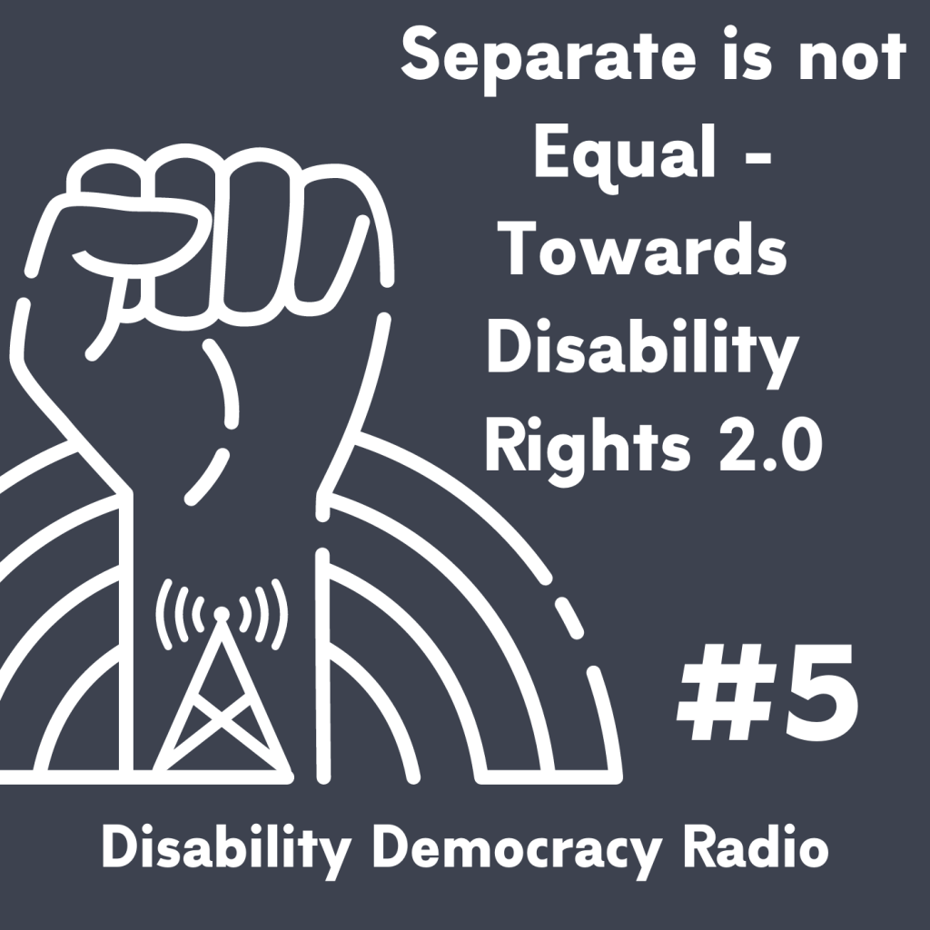 "Text Reads ""Separate is not Equal - Towards Disability Rights 2.0 - #3 - Disability Democracy Radio"" with outline of fist with radio tower tatoo in front of rainbow outline logo"