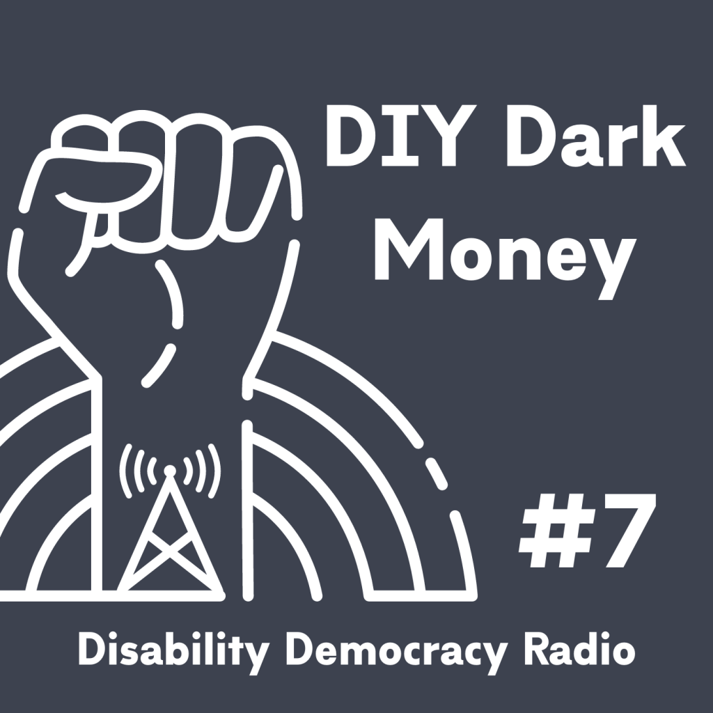 "Text Reads ""DIY Dark Money"" - #7 - Disability Democracy Radio"" with outline of fist with radio tower tatoo in front of rainbow outline logo"