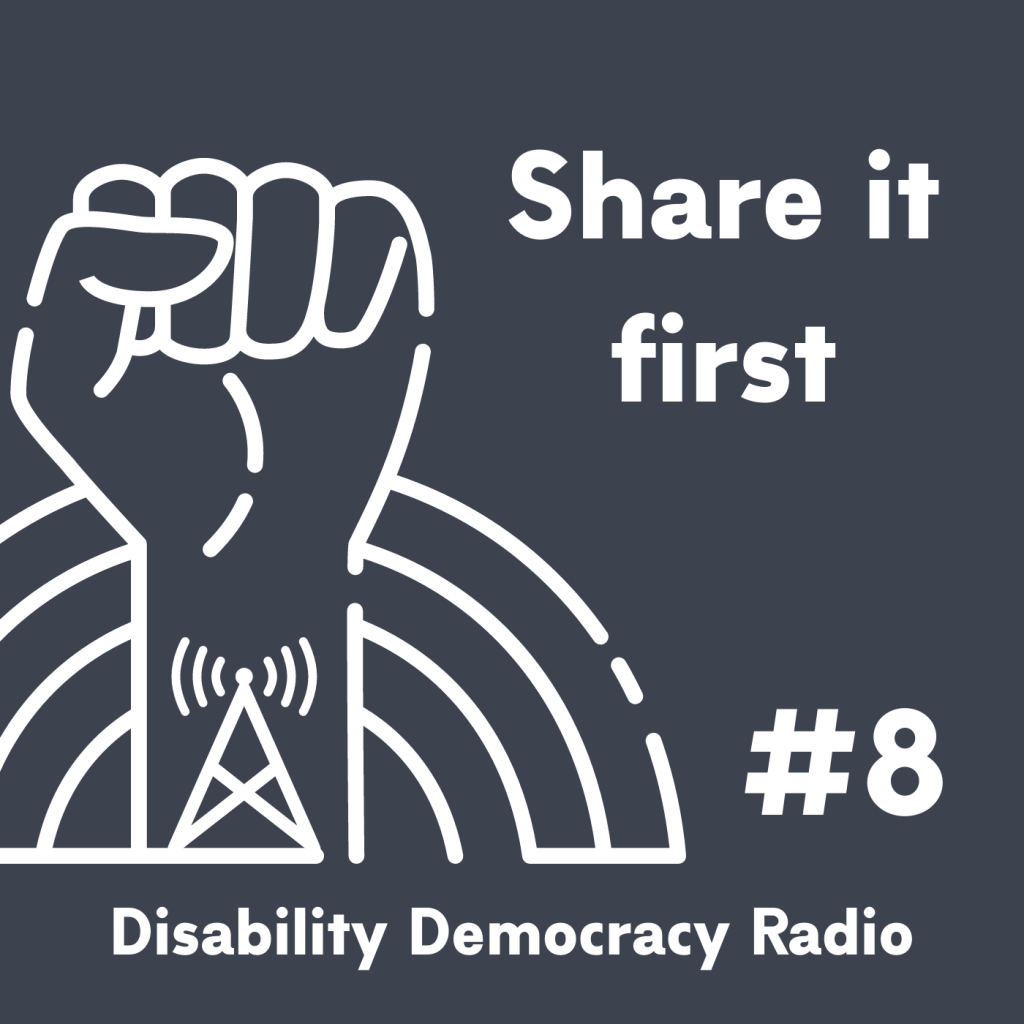 "Text Reads ""Share it first"" - #7 - Disability Democracy Radio"" with outline of fist with radio tower tatoo in front of rainbow outline logo"
