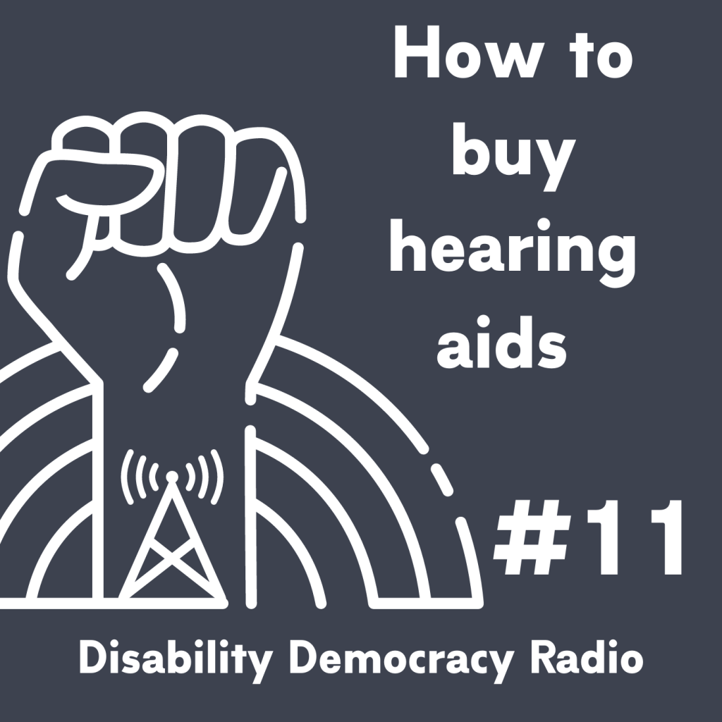 "Text Reads ""How to buy hearing aids - #11 - Disability Democracy Radio"" with outline of fist with radio tower tatoo in front of rainbow outline logo"